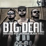 Miki Dice x Black Vybez x Fuji Latifudia - Big Deal
