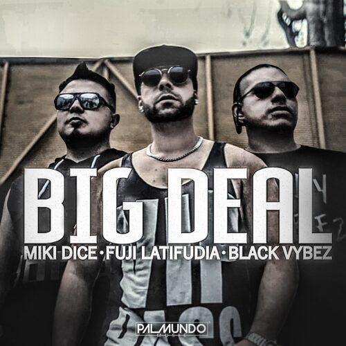 Miki Dice x Black Vybez x Fuji Latifudia - Big Deal