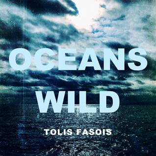 TOLIS FASOIS - OCEANS WILD - New Single