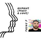 Το τραγούδι του βραβευμένου Έλληνα δημιουργού Tasos P. για τα ανθρώπινα δικαιώματα με τίτλο «Humane»
