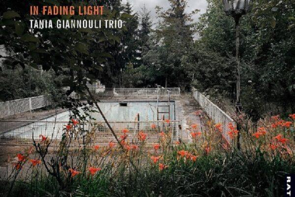 In Fading Light: Νέο άλμπουμ από τους Tania Giannouli Trio