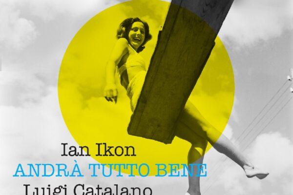Ian Ikon – Andrà tutto bene (Feat. Luigi Catalano) || New Single