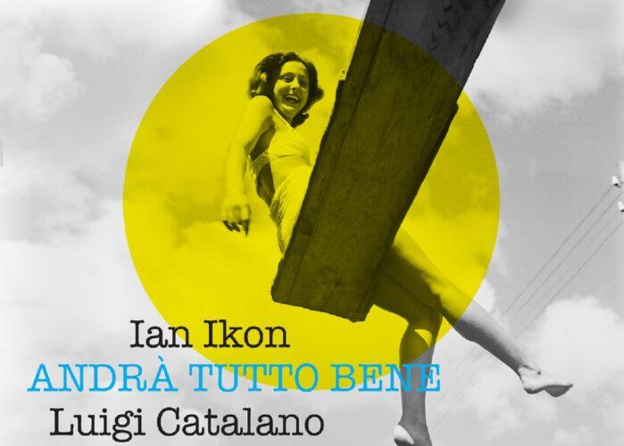 Ian Ikon - Andrà tutto bene (Feat. Luigi Catalano) || New Single