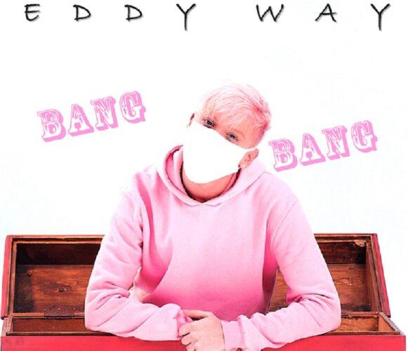 Eddy Way - Bang Bang | Νέα Κυκλοφορία