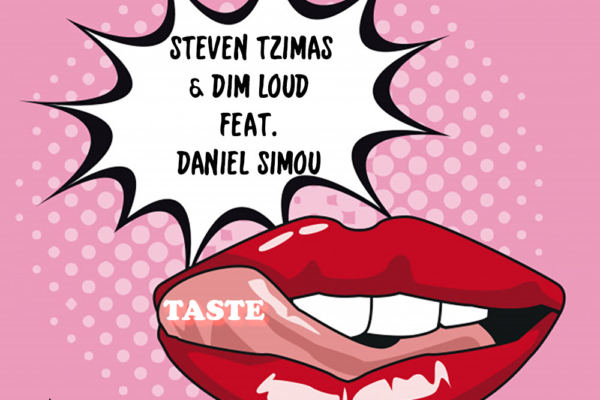Steven Tzimas & Dim Loud feat. Daniel Simou – Taste | New single