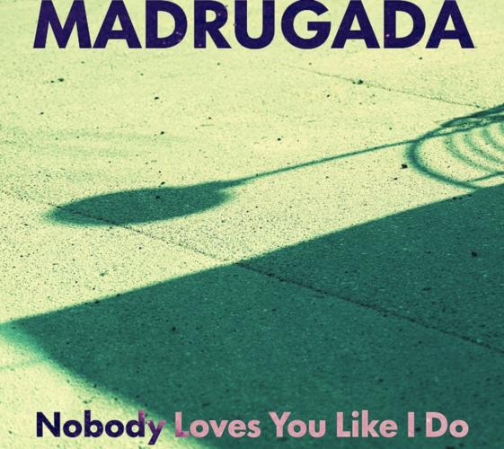 Madrugada | Νέο τραγούδι, Nobody Loves You Like I Do